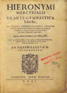 Hieronymi Mercvrialis De arte gymnastica Libri Sex: in qvibvs exercitationvm omnivm...