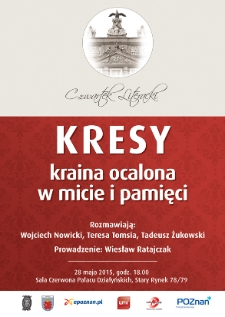 Kresy - kraina ocalona w pamięci i micie. Rozmawiają: Wojciech Nowicki, Teresa Tomsia, Tadeusz Żukowski