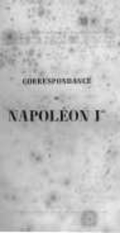 Correspondance de Napoléon Ier. Publiée par ordre de l'empereuer Napoléon III. T.1
