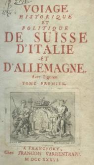 Voiage historique et politique de Suisse d'Italie et d'Allemagne. Avec Figures. Tome Premier
