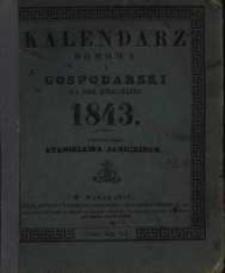 Kalendarz Domowy i Gospodarski na Rok Zwyczajny 1843 maiący dni 365 wydawany przez Stanisława Janickiego