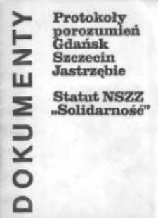 """Protokoły porozumień Gdańsk, Szczecin, Jastrzębie. Statut NSZZ """"Solidarność"""""""