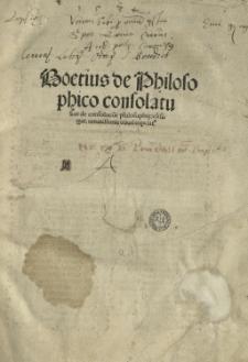 Boetius de philosophico consolatu sive de consolatione philosophiae [...]