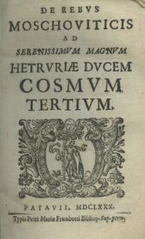 De rebus Moschoviticis ad serenissimum magnum hetrvriae ducem Cosmum Tertium