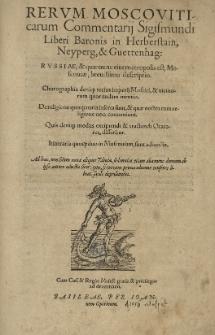 Rerum Moscoviticarum Commentarij Sigismundi liberi Baronis in Herberstain [...] Russiae et [...] Moscoviae [...] descriptio...