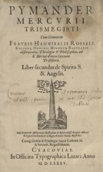 Pymander Mercurii Trismegisti cum commento [...] Hannibalis Rosseli [...] Liber secundus [II] De Spiritu S[ancto] et angelis...