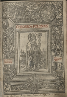 Chronica Polonoru[m] [Na końcu:] (Habes lector [...] 4 [słow.] libros Chronicorum regni Poloniae a domino Miechoviensi editos [...]).