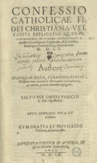 Confessio catholicae fidei Christiana: vel [...] explicatio quaedam confessionis in Synodo Petricoviensi [...] factae anno [...] 1551 [rz.]. Authore Stanislao Hosio [...]