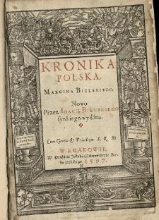 Kronika Polska Marcina Bielskiego nowo przez Joachima Bielskiego [...] wydana