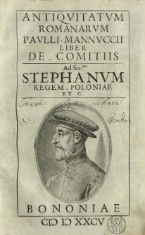 Antiqvitatum Romanarum Paulli Mannuccii Liber De comitiis. Ad Stephanum regem Poloniae