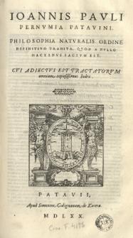 Ioannis Pauli Pernumia Patavini. Philosophia naturalis ordine definitivo tradita, quod a nullo hactenus factum est. Cui adiectus est Tractatorum omnium copiosissimus index