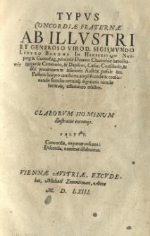 Typus concordiae fraternae ab [...] Sigismundo Libero Barone in Herberstein [...] posteris suis pro certissima amplificandae (et conseruandae) familiae omnisq ne dignitatis fuendae formula, testamento relictus [...]