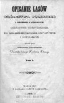 Opisanie lasów Królestwa Polskiego i Gubernij [!] Zachodnich Cesarstwa Rossyjskiego pod względem historycznym, statystycznym i gospodarczym. T. 1