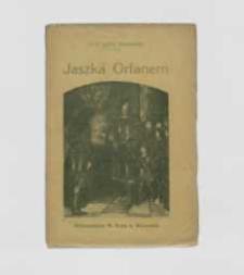 Jaszka Orfanem zwanego żywota i spraw pamiętnik : (Jagiełłowie do Zygmunta)