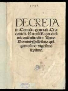 Decreta in Conve[ntu] generali Cracovien[si]. Omniu[m] Regni ordinu[m] consensu edita. Anno [...] 1527 [słow.]