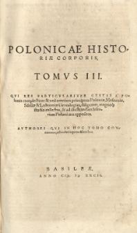 Polonicae historiae corpus: hoc est Polonicarum rerum Latini recentiores et veteres scriptores, quotquot extant uno volumine comprehensi omnes [...] Ex Bibliotheca Joan[nis] Pistorii Nidani [...] T.3