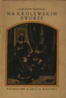 Na królewskim dworze : (czasy Władysława IV)