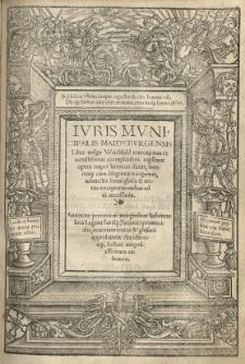 Iuris Municipalis Maideburgensis Liber vulgo Weichbild nuncupatus [...] adiunctis simul glossis et textus interpretationibus [...]