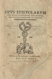Opus epistolarum Des[ideri] Erasmi Roterodami, per autorem diligenter recognitum, et adiectis innumeris novis, fere ad trientem, auctum