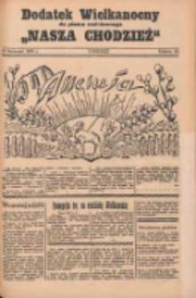 Nasza Chodzież: organ poświęcony obronie interesów narodowych na zachodnich ziemiach Polski 1935.04.21 R.6 Dodatek Wielkanocny