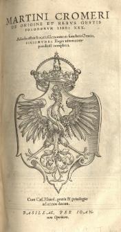 Martini Cromeri De origine et rebus gestis Polonorum libri XXX [...]