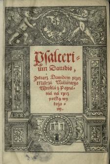 [Psalterium Davidis. Zołtarz Dawidow przez mistrza Walantego Wrobla, na rzecz polską wylożony.]