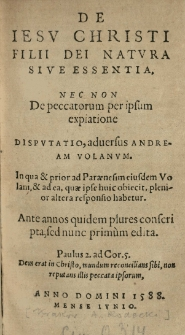 De Iesv Christi Filii Dei natvra sive essentia [...] Dispvtatio, adversus Andream Volanvm [...]