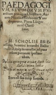 Paedagogium seu morum puerilium praecepta Christiana, autore [...] cum scholiis [...] Severini Oreandri [...]