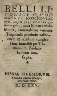 Belli Livonici quod Magnus Moschoviae Dux [t.j. Iwan IV Groźny], anno 1558 contra Livones gessit, nova et memorabilis historia [...] per Tilmannum Bredenbachium conscripta