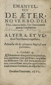 Emanuel seu De aeterno verbo, Dei filio, homine facto, Dei Patris hominumque Conciliatore. Altera et ultima Petri Statorij expositio. Adiuncta est de calumnis Staphyli expositio [...]