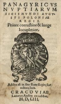 Panagyricus [!] nuptiarum Sigismundi Augusti Poloniae regis. Priore correctior et longe locupletior. Addita est [...] Bonę reginę luculenta laus. [Wyd. Andrzej Trzycieski]