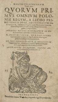 Rerum Polonicarum tomi tres. Quorum omnium Poloniae Regum [...] a Lecho [...] ad Stephanum Bathoreum [...] complectitur Alexandro Gvagnino [...] authore. T.1