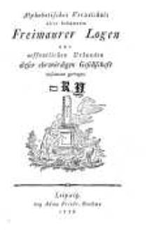 Alphabetisches Verzeichnis aller bekannten Freimaurer Logen aus oeffentlichen Urkunden dieser ehrwürdigen Gesellschaft zusammen getragen