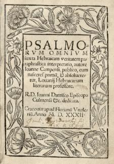 Psalmorum omnium iuxta Hebraicam veritatem paraphrastica interpretatio, autore Ioanne Campensi, publico, cum nasceret[ur] primu[m], [et] absolveretur Louanij Hebraicarum literarum professore