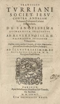 [...] Contra Andream Volanum [...] De Sanctissima Evcharistia Tractatvs, Ad [...] Valerianvm episcopvm Vilnensem, Eiusdem contra eundem Volanum [...] alter tractatus [...] Ad [...] Georgium Radivilium