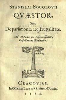 Stanislai Socolovii Qvaestor, siue De parsimonia atq[ue] frugalitate. Ad Martinum Lesnovolscium [...]