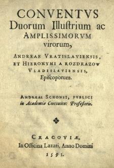 Conventvs duorum [...] virorum Andreae [Jerini] Vratislaviensis, et Hieronymi a Rozdrażow Vladislaviensis episcoporum. Andreae Schonei, pvblici [...] professoris