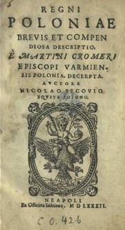 Regni Poloniae Brevis et compendiosa Descriptio. E Martini Cromeri [...] Polonia, decerpta. Avctore Nicolao Secovio