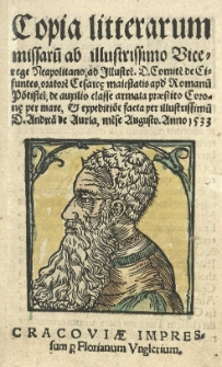 Copia litterarum missarum ab ilustrissimo Vicerege Neapolitano ad Illustre[m] D. Comite[m] de Cifuntes, oratore[m] Cesareę maiestatis ap[u]d Romanu[m] Po[n]tifice[m], de auxilio classe armata praestito Coron© per mare, [et] expeditio[n]e facta per illustrissimu[m] D. Andrea[m] de Auria me[n]se Augusto. Anno 1533.