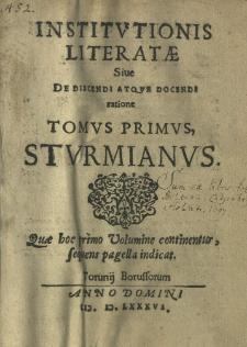 Institutionis literatae sive de discendi atque docendi ratione. [Wyd. Henricus Stroband] T.1