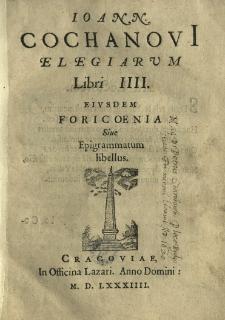 Joann[is] Cochanovii Elegiarum Libri IIII. Eiusdem Foricoenia sive Epigrammatum libellus