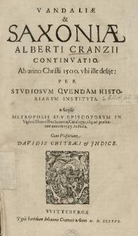 Vandaliae et Saxoniae Alberti Cranzii continvatio. Ab anno Christi 1500. vbi ille desiit: per stvdiosvm qvendam historiarvm institvta