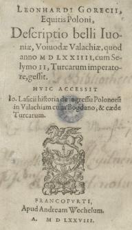 Leonhardi Gorecii [...] Descriptio belli Ivoniae voivodae Valachiae quod anno 1574 [rom.]