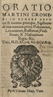 Oratio Martini Cromeri in funere [...] Sigismundi [...] primi Polonorum [...] regis etc. Crac[coviae] 1548 [rom.] Ad vii Cal.Aug