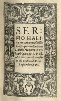 Sermo habitus per [...] Samuele[m] Macieiowski episcopu[m] Craco[viensem] [...] in funere [...] Sigismundi Primi regis Poloniae etc