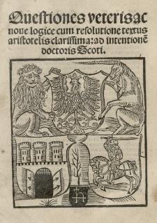 Questiones veteris ac nove logice cum resolutione textus Aristotelis clarissima: ad intentione[m] doctoris Scoti