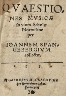 Qvaestiones mvsicae in usvm Scholae Nortusianae per Ioannem Spangebergivm collectae
