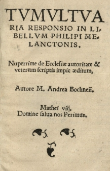 Tumultuaria responsio in libellum Philipi Melanctonis [...] Autore [...] Andrea Bochnen[si]