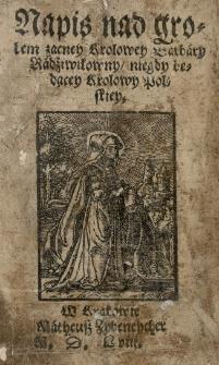 Napis nad grobem zacney królowey Barbary Radziwiłłowny niegdy będącey Krolowy polskiey