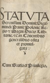 Statuta [...] Sigismundi Primi: Polonie Regis et Magni Ducis Lithuanie [...] in Co[n]ventibus generalibus edita et promulgata